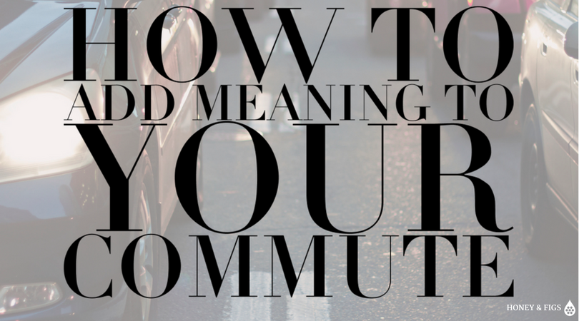 How to Add Meaning To Your Commute