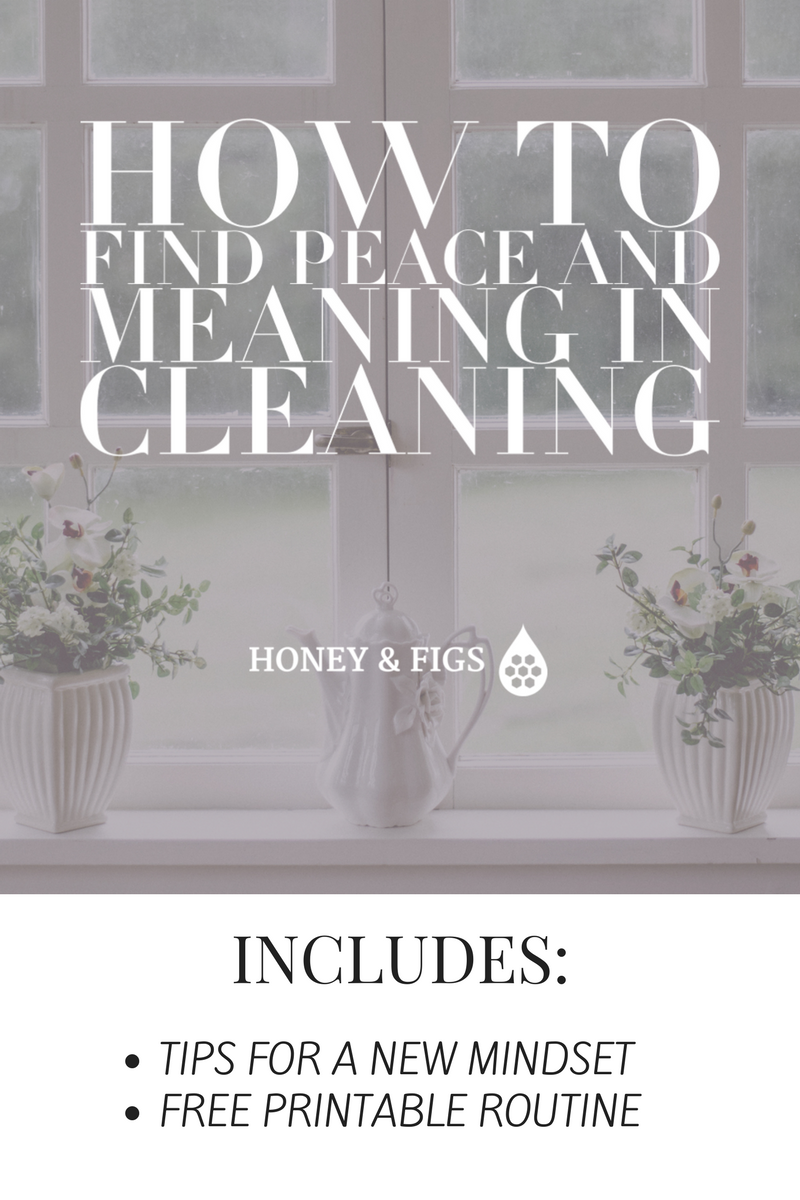 Find Peace and Meaning in Cleaning, Housecleaning routine that helps focus your mindset and intention around cleaning your home with purpose