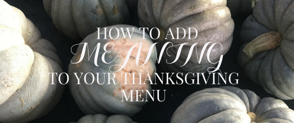 HOW TO ADD MEANING TO YOUR THANKSGIVING MENU