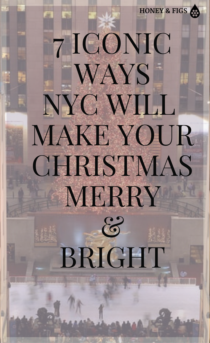 7 Iconic Ways NYC Will Make Your Christmas Merry & Bright
