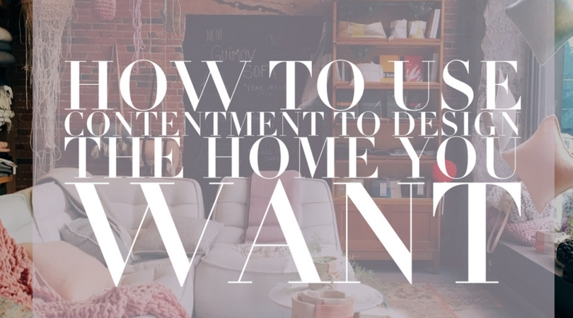 How to Use Contentment to Design the Home You Want