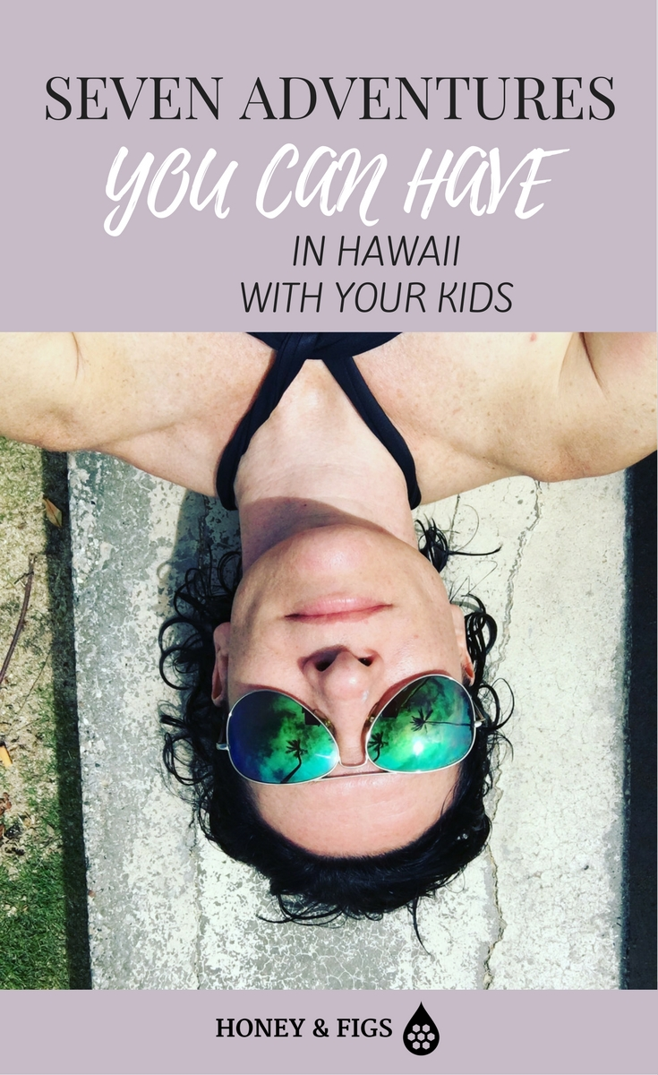 7 Amazing Adventures You Can Do In Hawaii With Your Kids // includes where to stay in Hawaii with Kids and A Bonus Adventure #8