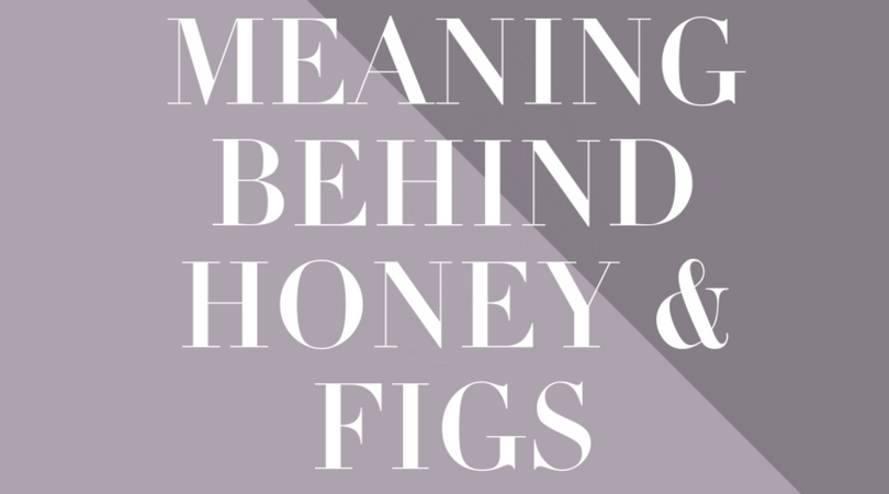Honey and Figs Meaning