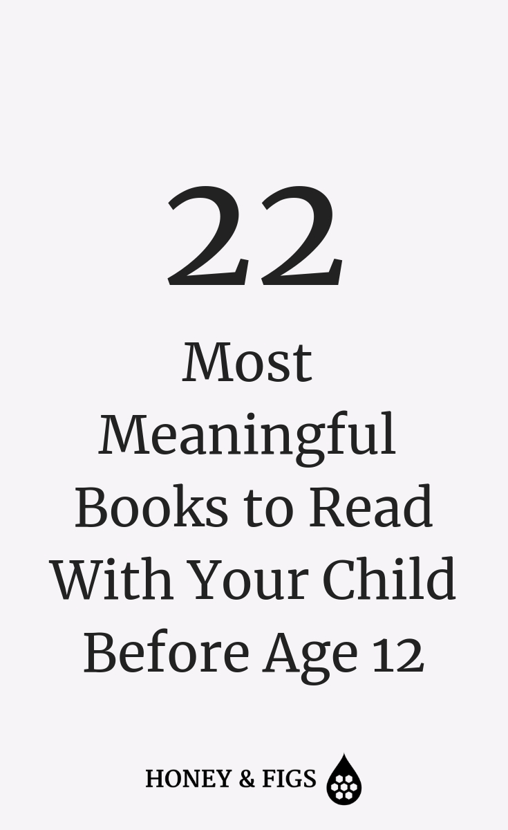 22 most meaningful books to read with your child before age 12. Also includes what happens to your child's brain when you read to them and why you should read to your child
